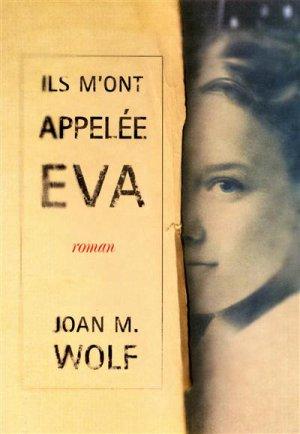 - Ils m'ont appelée Eva de Joan M. Wolf ________________ -