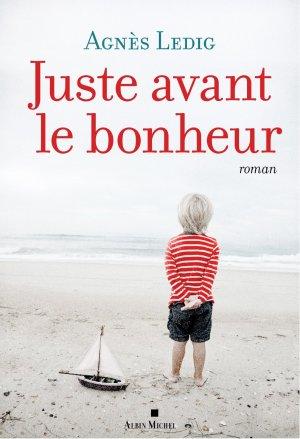 - Juste avant le bonheur de Agnès Ledig ________________ -