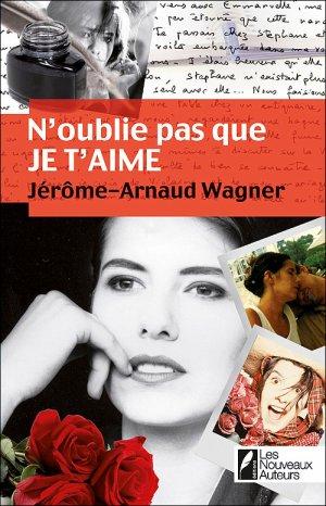 - N'oublie pas que je t'aime de Jérôme-Arnaud Wagner ________________ -