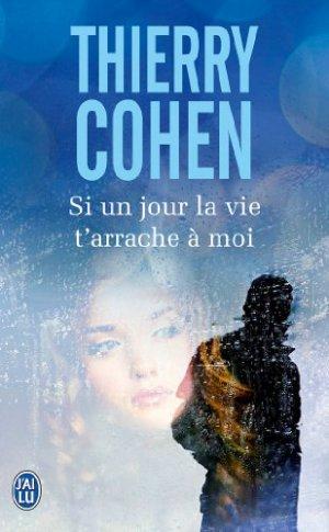 - Si un jour la vie t'arrache à moi de Thierry Cohen ________________ -