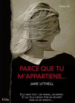 - Parce que tu m'appartiens de Jane Lythell ________________ -