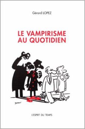 - Le vampirisme au quotidien de Gérard Lopez ________________ -