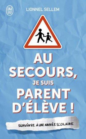 - Au secours, je suis parent d'élève ! de Lionnel Sellem ________________ -