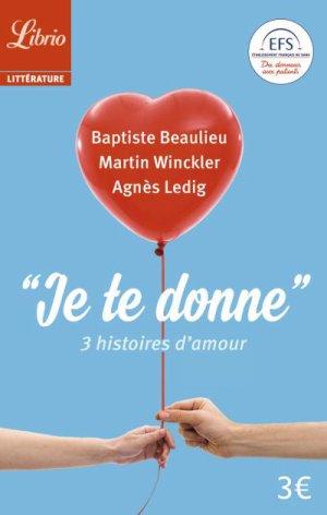 - Je te donne de Baptiste Beaulieu & Martin Winckler & Agnès Ledig ________________ -