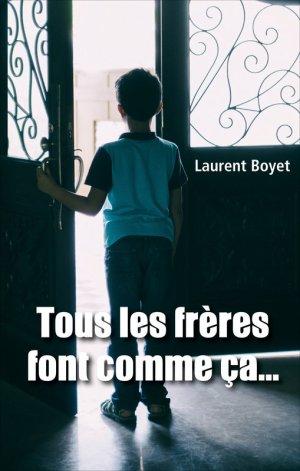 - Tous les frères font comme ça... de Laurent Boyet ________________ -