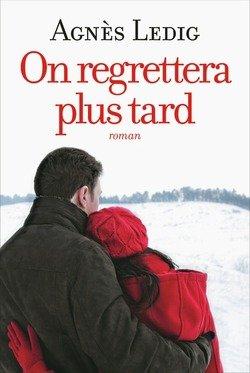 - On regrettera plus tard de Agnès Ledig ________________ -