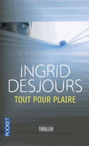 - Tout pour plaire de Ingrid Desjours ________________ -