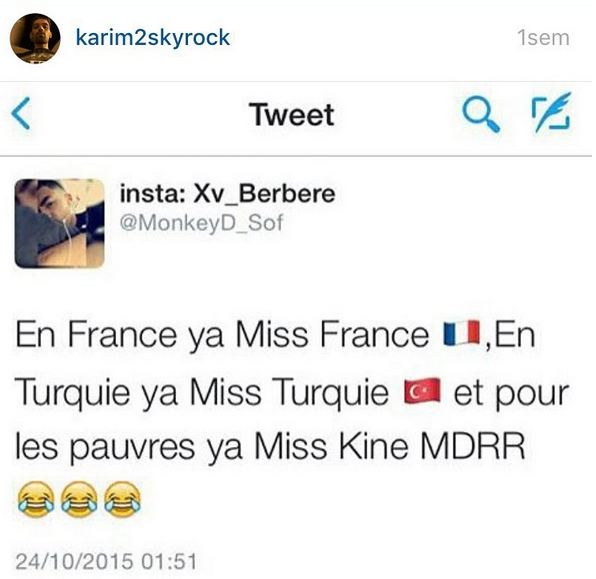 """En France ya Miss France, en Turquie ya miss Turquie et pour les pauvres ya Miss Kine"" mdrrr Karim Comedy Club"