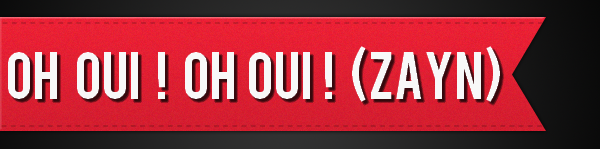 Oh oui ! Oh oui ! (Zayn)