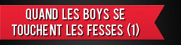 Quand les Boys se touchent les fesses (1)