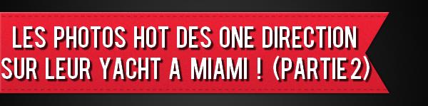 Les photos HOT des One Direction sur leur yacht à Miami ! (Partie 2)