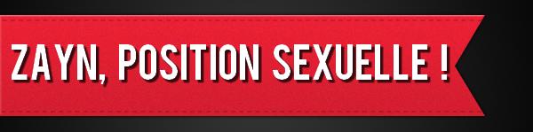 Zayn, position Sexuelle !