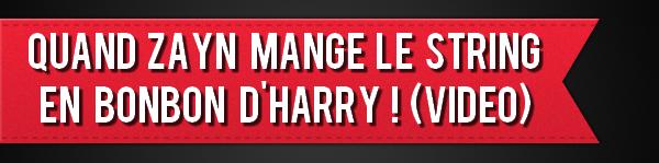 Quand Zayn mange le string en bonbon d'Harry ! (Vidéo)