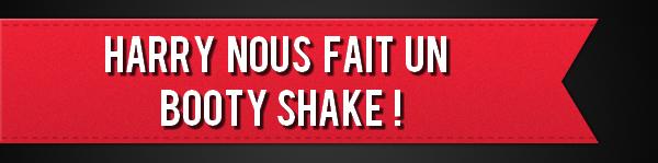 Harry nous fait un Booty Shake !