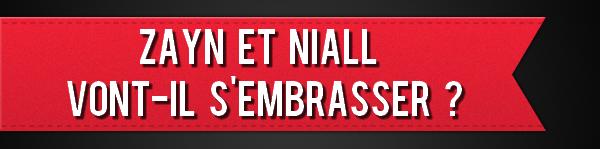 Zayn et Niall vont-il s'embrasser ?