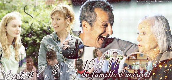 Saison 7 , 8 , 9 , 10 et 11  de famille d'accueil