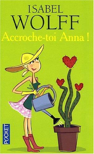 Isabel Wolff - Accroche toi Anna !