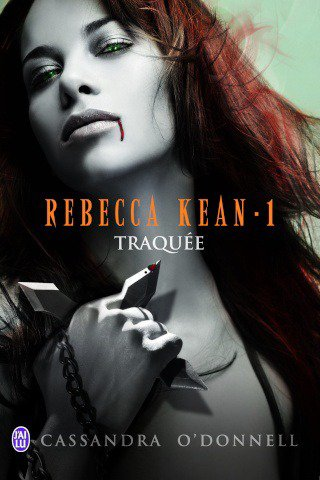 Traquée Rebecca Kean, 1 de Cassandra O'DONNELL