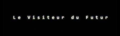 """INTEGRALE WEB SERIE """"LE VISITEUR DU FUTUR"""""""