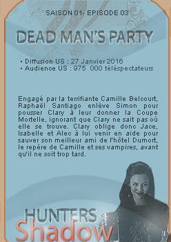 ➜ Hunters-Shadow : SAISON 01 , Episode 03: Dead Man's Party • • Création • •  Décoration • •  Newsletter • •