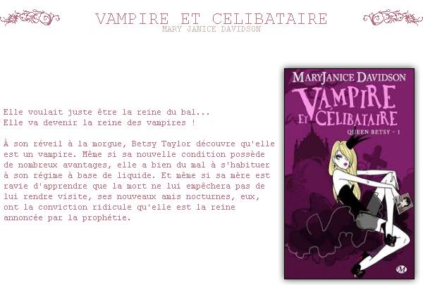 ~ Vampire ET CELIBATAIRE Elle n'a pas tord, intervint Dennis. Elle fait une très mauvaise vampire: trop stupide pour éviter le soleil et pas assez endurcie. .  Mary Janice Davidson