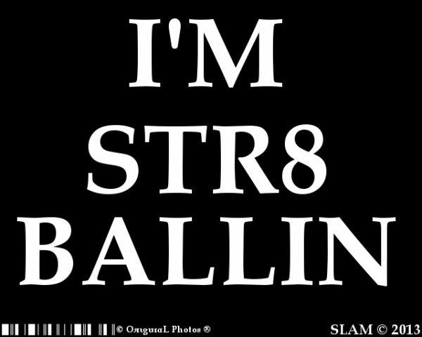 I'M STR8 BALLIN