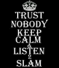 Trust nobody / Keep calm / Listen 2 SLAM