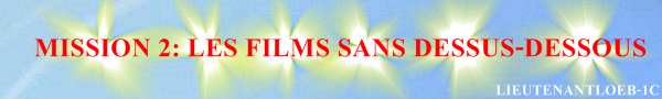 ~ Mission 2: Les films sans dessus-dessous