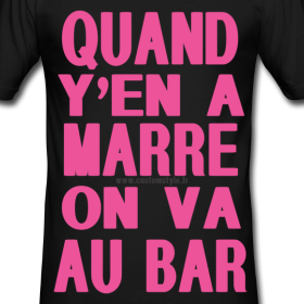 Tshirt Quand y'en a marre on va au bar by CustomStyle