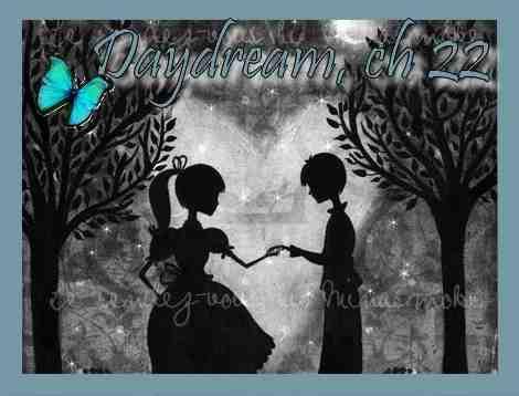 Daydream, Chapitre 22