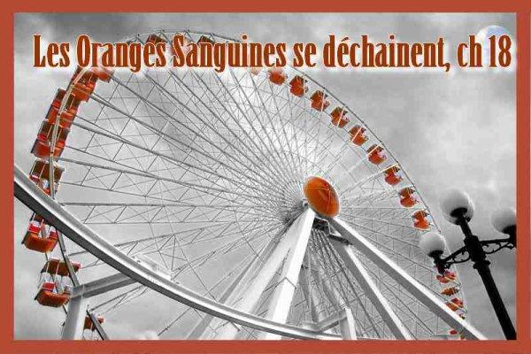 Les Oranges Sanguines se déchainent, chapitre 18