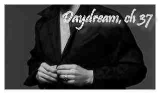 Daydream, Chapitre 37