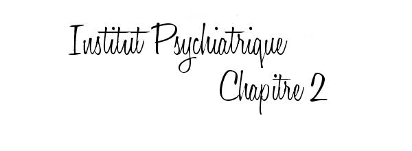 Ҩ Institut Psychiatrique - Chapitre o2