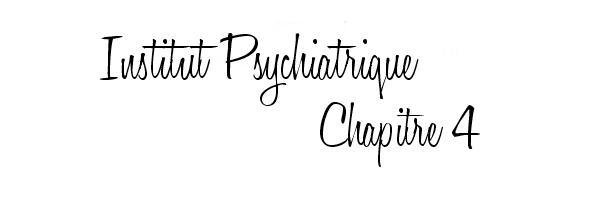Ҩ Institut Psychiatrique - Chapitre o4