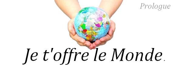 Ҩ Je t'offre le Monde - Prologue