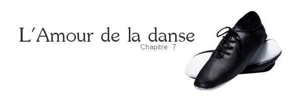 Ҩ L'Amour de la danse - Chapitre o7