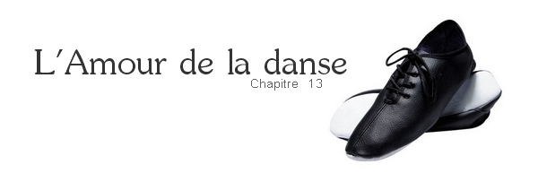 Ҩ L'Amour de la danse - Chapitre 13