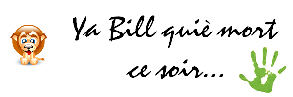 Ҩ Ya Bill quiè mort ce soir... (♪)