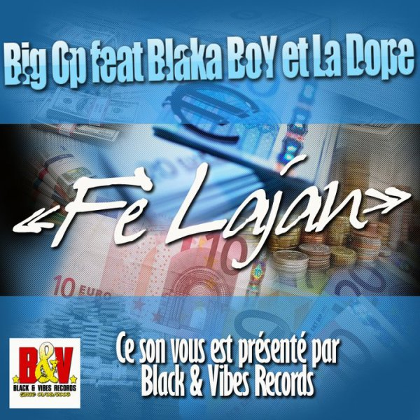 BLACK&VIBES VOL1 / Fé Lajan-BIG OP feat BlackaBoy & LaDope Extrait de Black&VibesVOLUME 1 MIXTAPE 973  (2010)