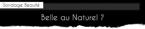 sondage beaut belle au naturel 3eme partie. Black Bedroom Furniture Sets. Home Design Ideas