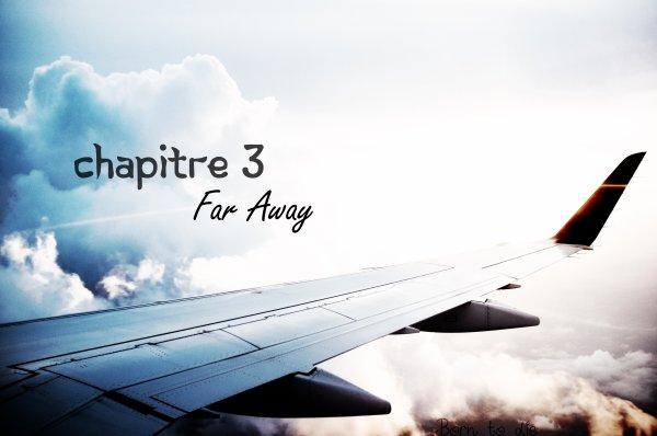 Chapitre 3 : Far Away