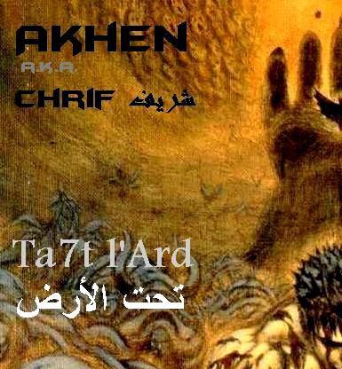 Chrif (a.k.a. Akhen) - Ta7t L'Ard (L'wa9t Edaye3 - MixTape Volume 4)