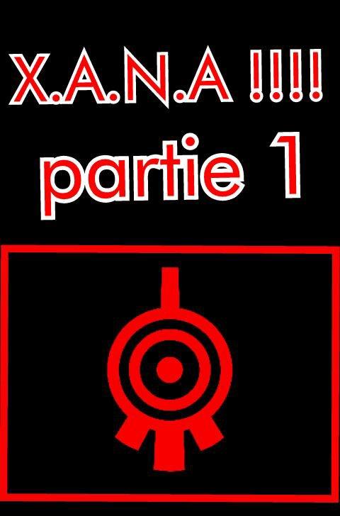 Chapitre 3 partie 1 :X.A.N.A!!!!