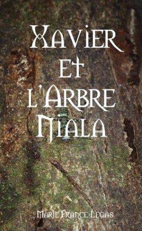 """J'ai écrit...  """"Xavier et l'arbre Niala"""""""