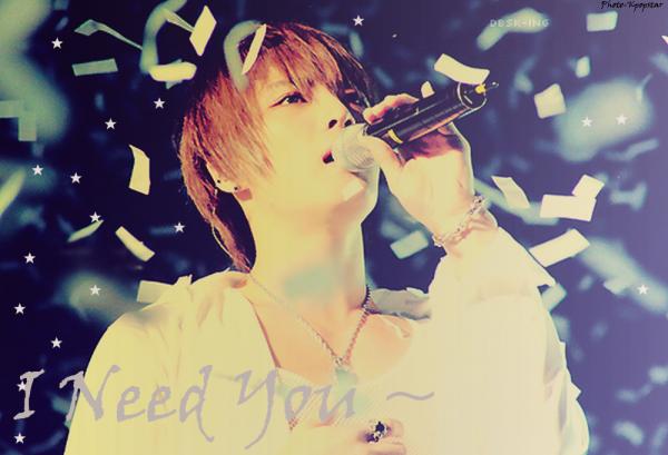 I Need You~