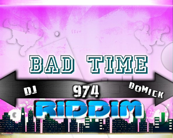 _ ASSENTION_dj DomiCk 974 / The BaD TiMe RIDDIM _ dJ-D-O-M-I-C-K- _ 2011 (2011)