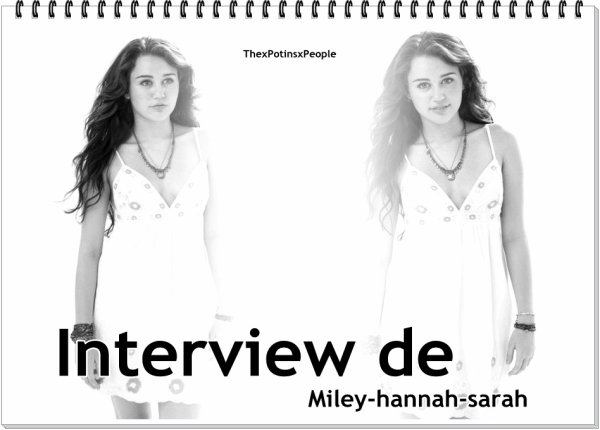 interview de  Miley-hannah-sarah