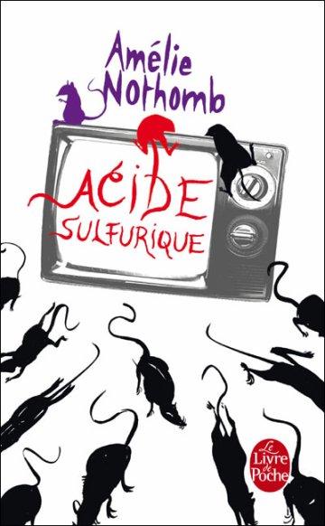 """Acide Sulfurique - Amélie Nothomb """"Une petite fable cynique jonglant à souhait avec le beau et laid, le bien et le mal."""" -Metro."""