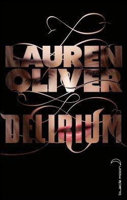 Delirium - Lauren Olivier Et si rien n'était plus dangereux que l'amour ?