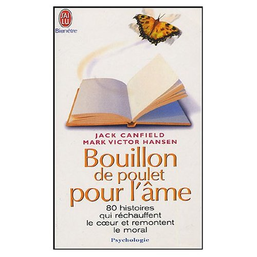 Bouillon de Poulet pour l'âme : Des histoires qui réchauffent le coeur et remontent le moral.
